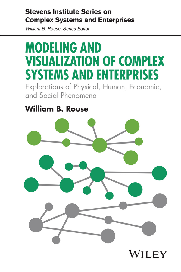 Rouse, William B. - Modeling and Visualization of Complex Systems and Enterprises: Explorations of Physical, Human, Economic, and Social Phenomena, ebook