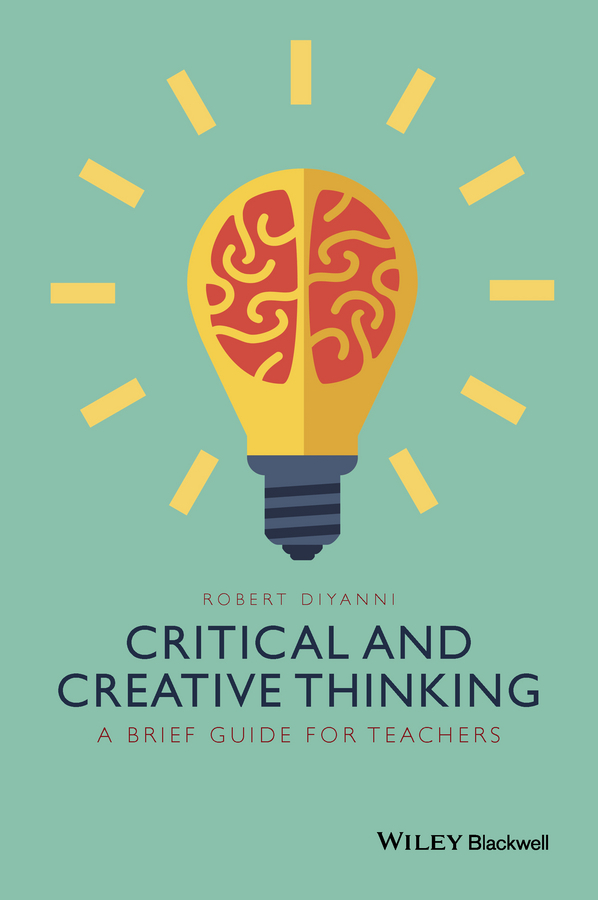 DiYanni, Robert - Critical and Creative Thinking: A Brief Guide for Teachers, ebook