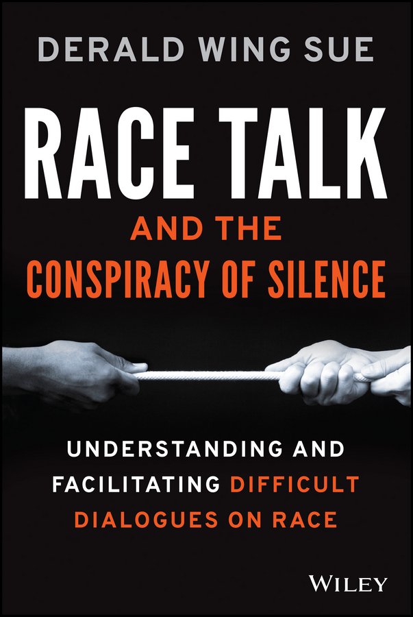 Sue, Derald Wing - Race Talk and the Conspiracy of Silence: Understanding and Facilitating Difficult Dialogues on Race, ebook