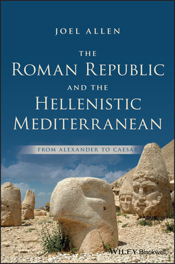 Allen, Joel - The Roman Republic and the Hellenistic Mediterranean: From Alexander to Caesar, ebook