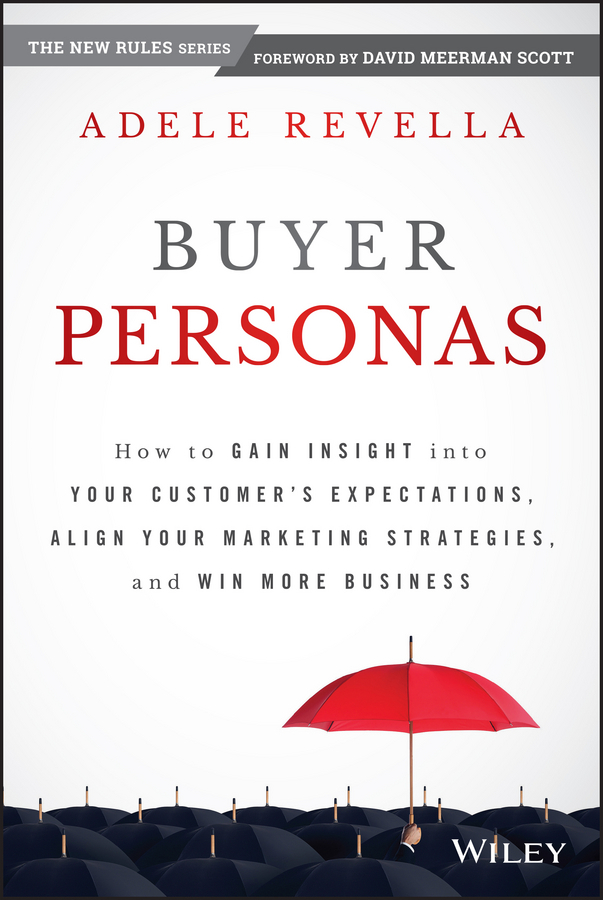 Revella, Adele - Buyer Personas: How to Gain Insight into your Customer's Expectations, Align your Marketing Strategies, and Win More Business, ebook
