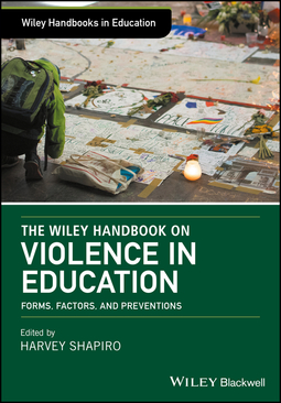 Shapiro, Harvey - The Wiley Handbook on Violence in Education: Forms, Factors, and Preventions, ebook