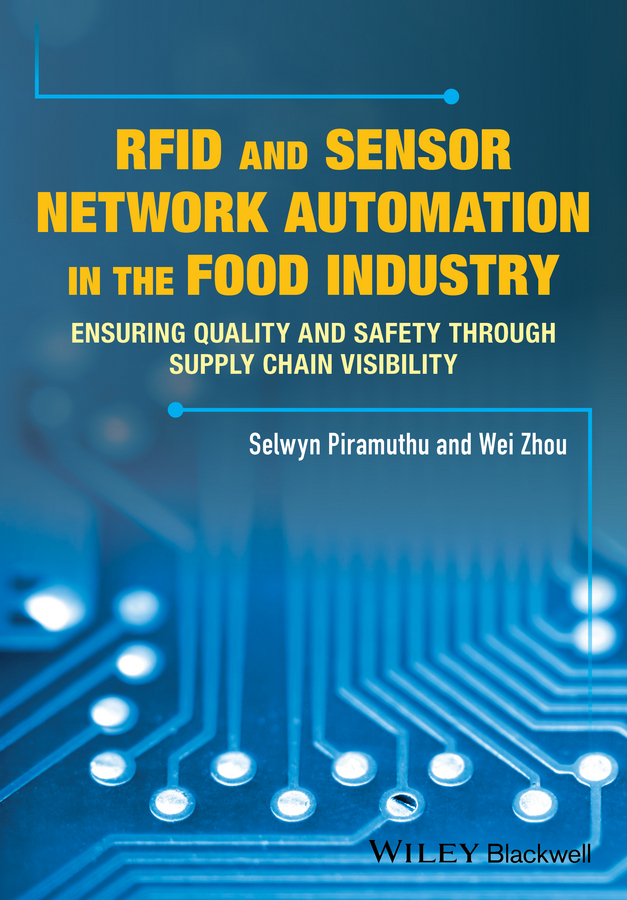 Piramuthu, Selwyn - RFID and Sensor Network Automation in the Food Industry: Ensuring Quality and Safety through Supply Chain Visibility, ebook
