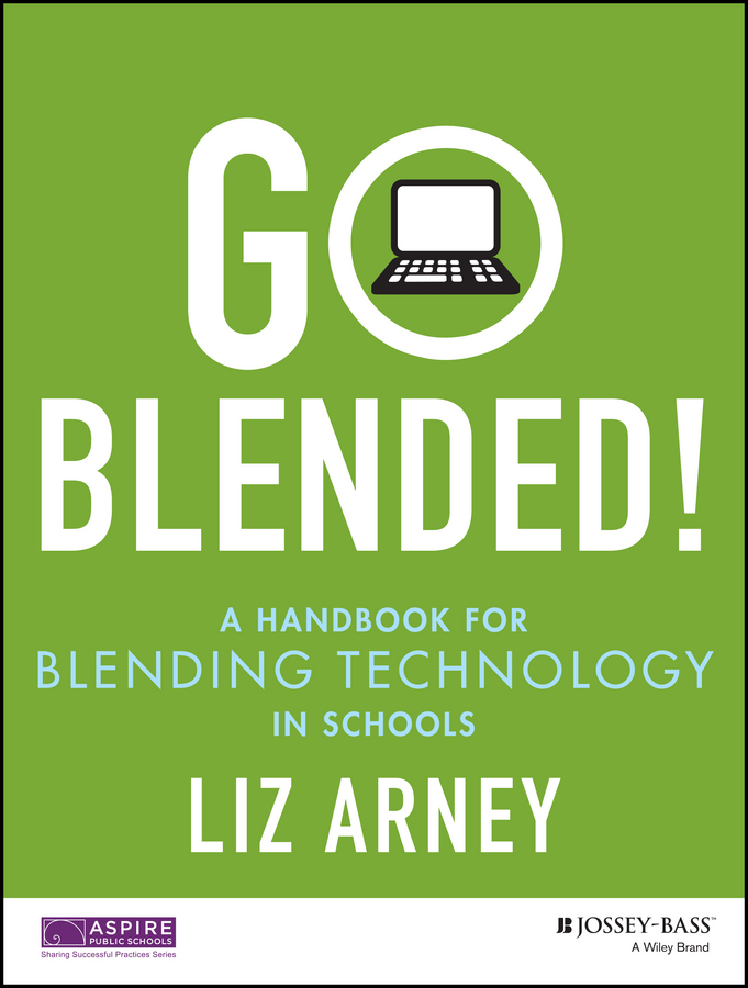 Arney, Liz - Go Blended!: A Handbook for Blending Technology in Schools, ebook