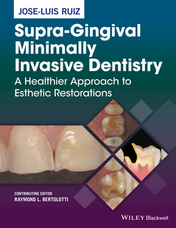Ruiz, Jose-Luis - Supra-Gingival Minimally Invasive Dentistry: A Healthier Approach to Esthetic Restorations, ebook