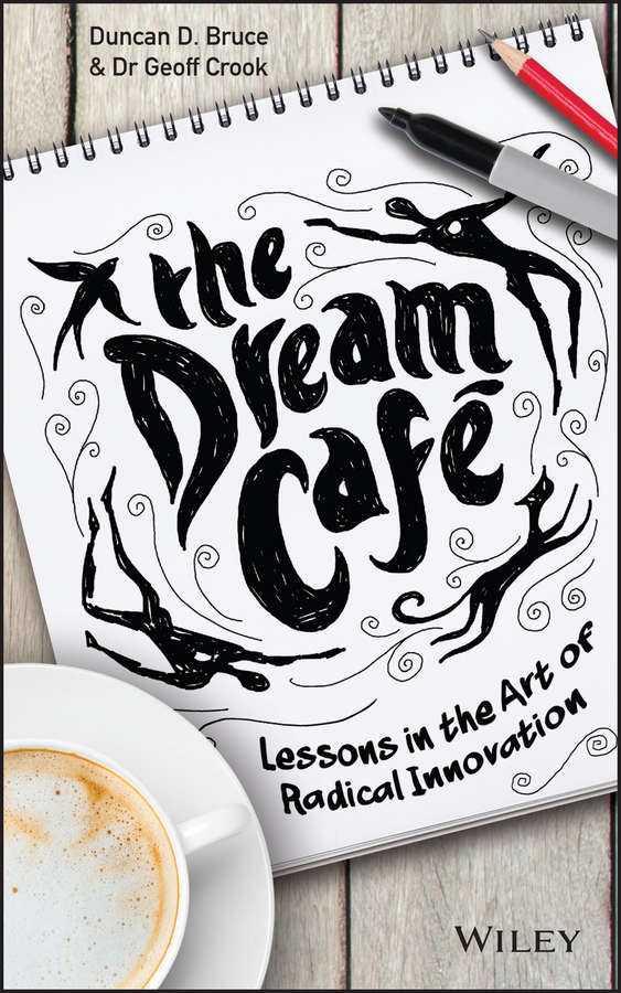 Bruce, Duncan - The Dream Cafe: Lessons in the art of radical innovation, ebook