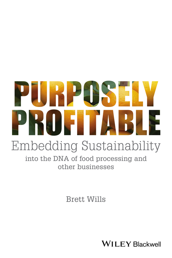 Wills, Brett - Purposely Profitable: Embedding Sustainability into the DNA of Food Processing and other Businesses, ebook