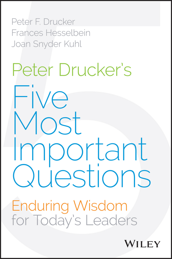 Drucker, Peter F. - Peter Drucker's Five Most Important Questions: Enduring Wisdom for Today's Leaders, ebook