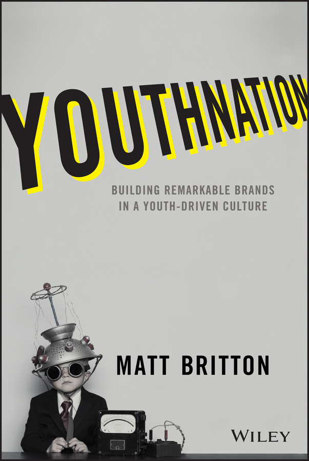 Britton, Matt - YouthNation: Building Remarkable Brands in a Youth-Driven Culture, ebook