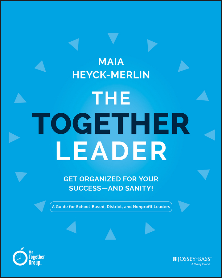 Heyck-Merlin, Maia - The Together Leader: Get Organized for Your Success - and Sanity!, ebook