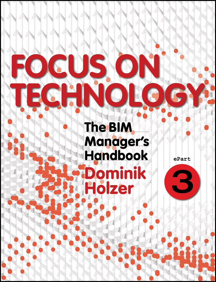 Holzer, Dominik - The BIM Manager's Handbook, Part 3: Focus on Technology, ebook