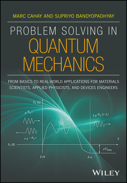 Bandyopadhyay, Supriyo - Problem Solving in Quantum Mechanics: From Basics to Real-World Applications for Materials Scientists, Applied Physicists, and Devices Engineers, ebook