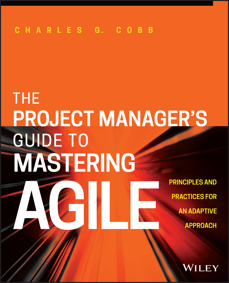 Cobb, Charles G. - The Project Manager's Guide to Mastering Agile: Principles and Practices for an Adaptive Approach, e-bok