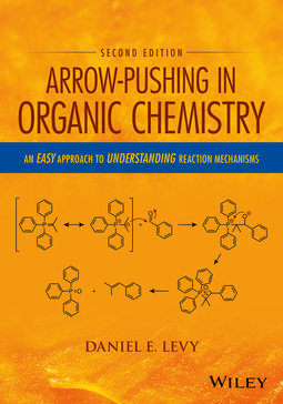 Levy, Daniel E. - Arrow-Pushing in Organic Chemistry: An Easy Approach to Understanding Reaction Mechanisms, ebook