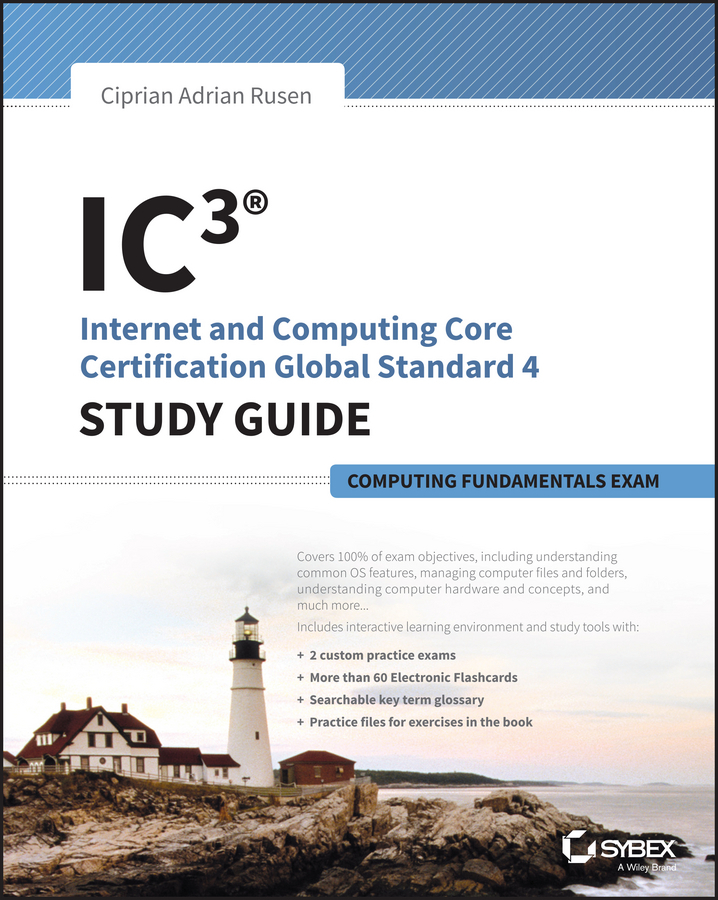 Rusen, Ciprian - IC3: Internet and Computing Core Certification Computing Fundamentals Study Guide, ebook