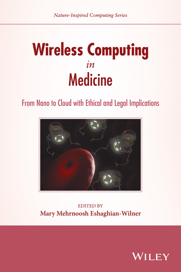 Eshaghian-Wilner, Mary Mehrnoosh - Wireless Computing in Medicine: From Nano to Cloud with Ethical and Legal Implications, ebook