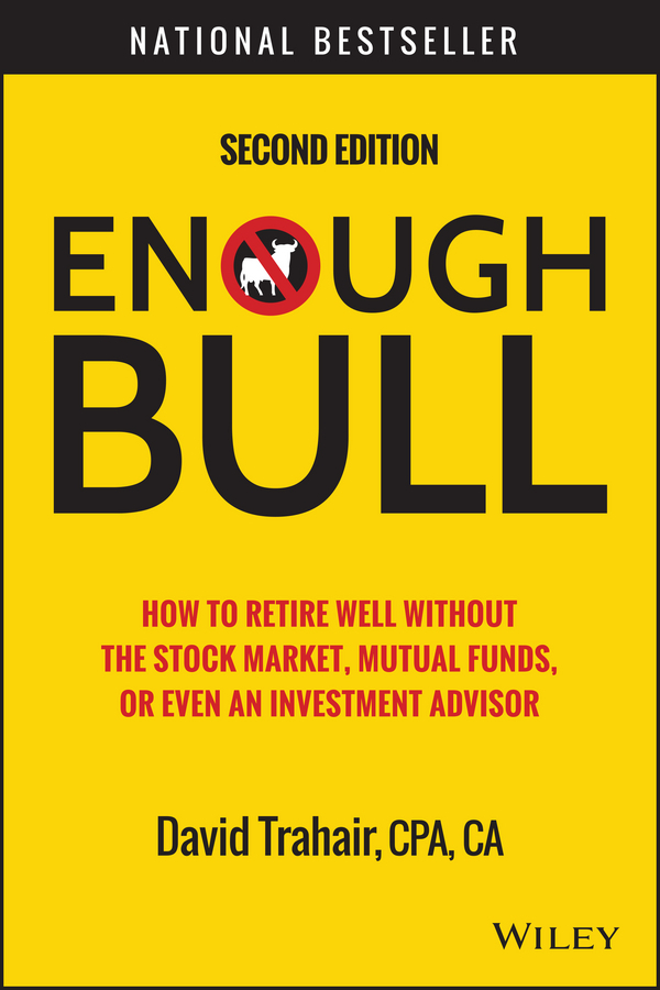 Trahair, David - Enough Bull: How to Retire Well without the Stock Market, Mutual Funds, or Even an Investment Advisor, ebook