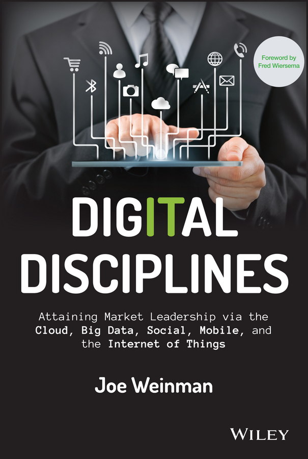 Weinman, Joe - Digital Disciplines: Attaining Market Leadership via the Cloud, Big Data, Social, Mobile, and the Internet of Things, ebook