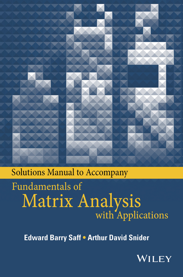 Saff, Edward Barry - Solutions Manual to accompany Fundamentals of Matrix Analysis with Applications, ebook