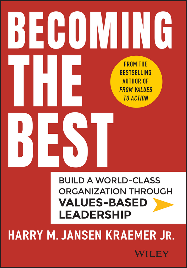 Kraemer, Harry M. - Becoming the Best: Build a World-Class Organization Through Values-Based Leadership, ebook