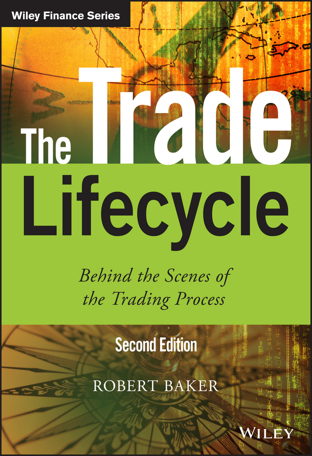 Baker, Robert P. - The Trade Lifecycle: Behind the Scenes of the Trading Process, ebook