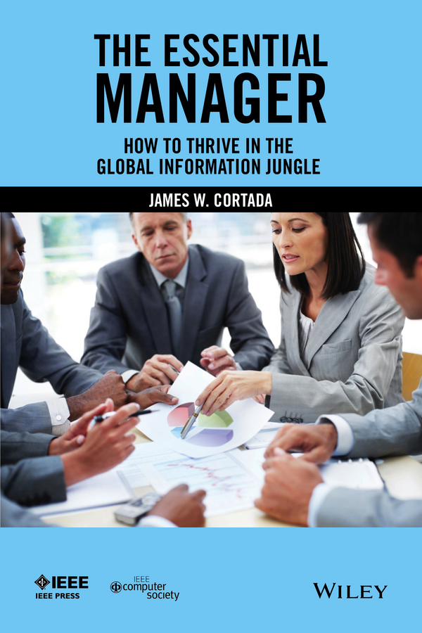 Cortada, James W. - The Essential Manager: How to Thrive in the Global Information Jungle, ebook