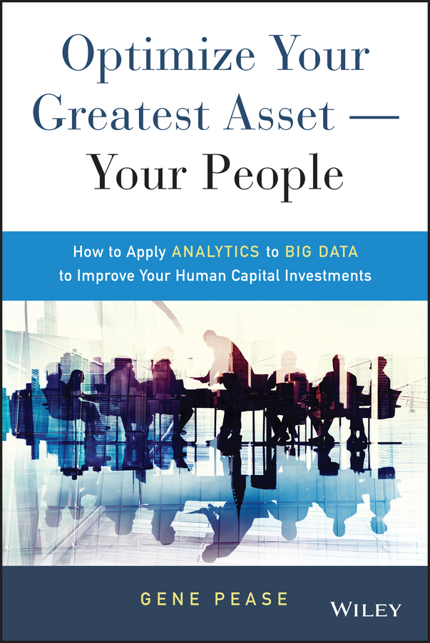 Pease, Gene - Optimize Your Greatest Asset -- Your People: How to Apply Analytics to Big Data to Improve Your Human Capital Investments, ebook