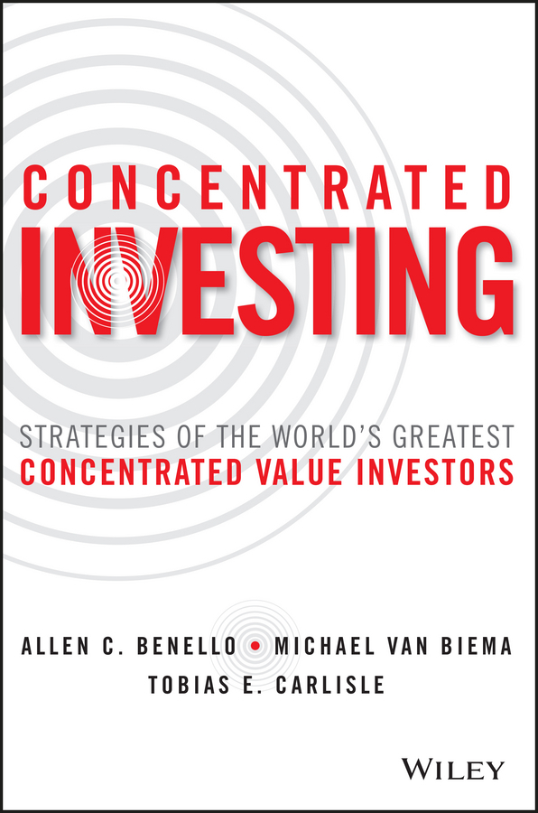 Benello, Allen C. - Concentrated Investing: Strategies of the World's Greatest Concentrated Value Investors, ebook