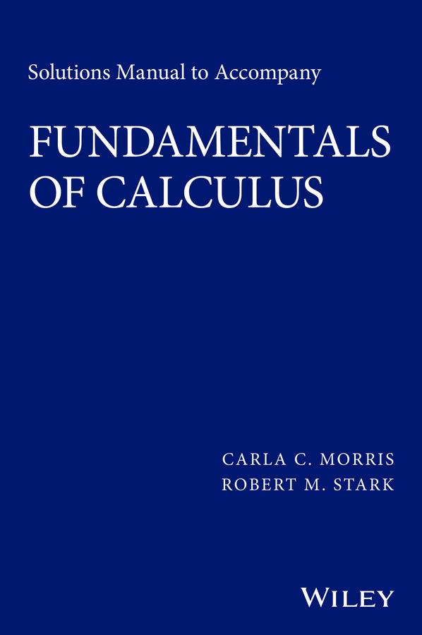 Morris, Carla C. - Solutions Manual to Accompany Fundamentals of Calculus, ebook