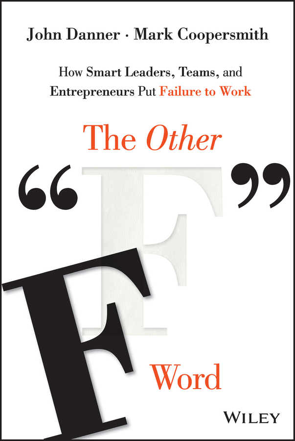 "Coopersmith, Mark - The Other ""F"" Word: How Smart Leaders, Teams, and Entrepreneurs Put Failure to Work, ebook"