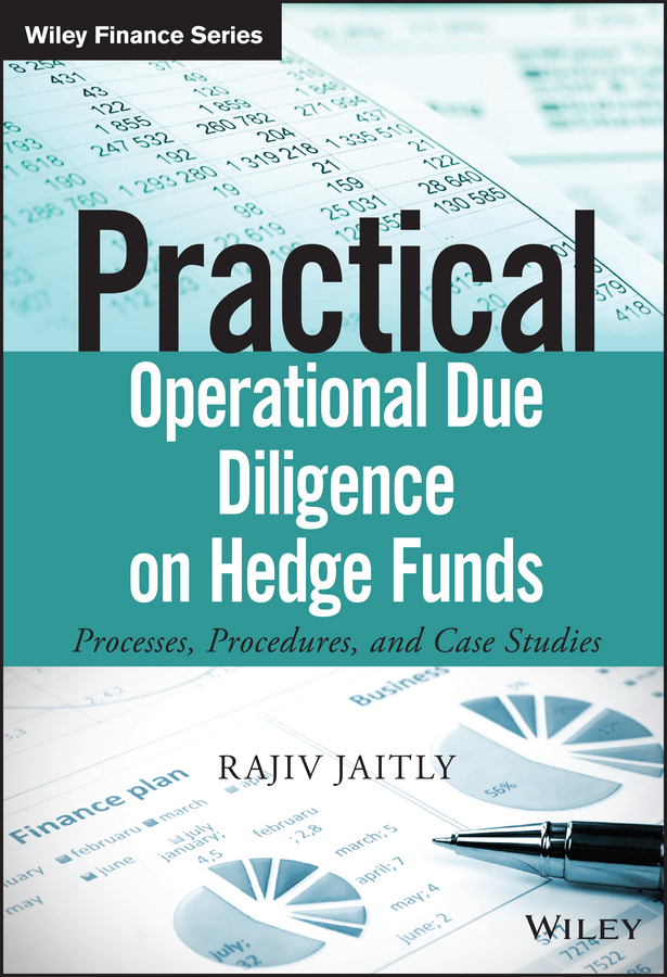 Jaitly, Rajiv - Practical Operational Due Diligence on Hedge Funds: Processes, Procedures, and Case Studies, e-kirja