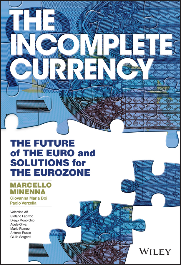 Boi, Giovanna Maria - The Incomplete Currency: The Future of the Euro and Solutions for the Eurozone, ebook