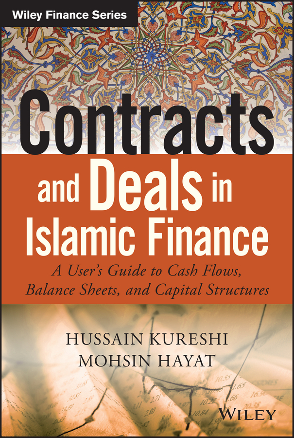 Hayat, Mohsin - Contracts and Deals in Islamic Finance: A Users Guide to Cash Flows, Balance Sheets, and Capital Structures, ebook