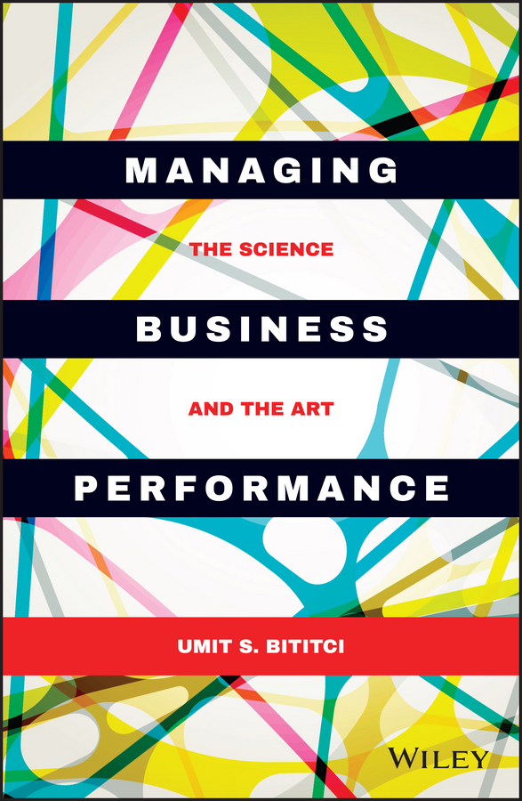 Bititci, Umit S. - Managing Business Performance: The Science and The Art, e-kirja