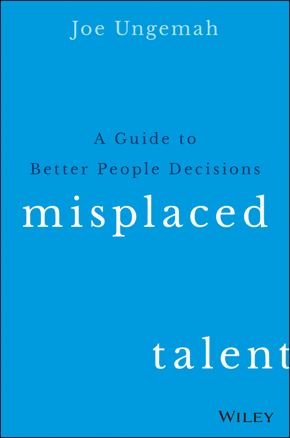 Ungemah, Joe - Misplaced Talent: A Guide to Making Better People Decisions, ebook