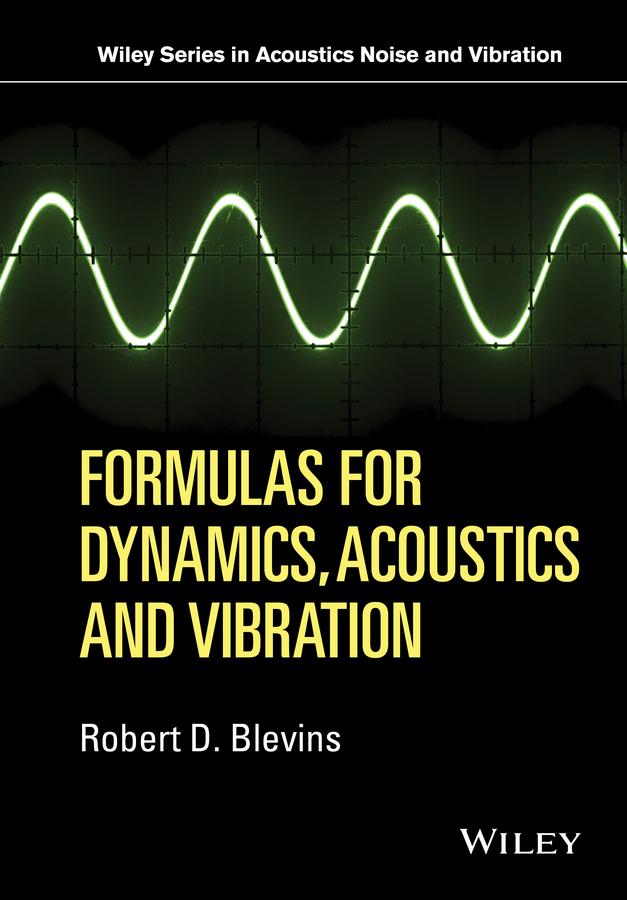 Blevins, Robert D. - Formulas for Dynamics, Acoustics and Vibration, ebook