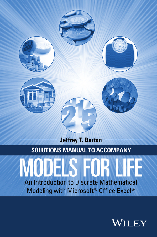 Barton, Jeffrey T. - Solutions Manual to Accompany Models for Life: An Introduction to Discrete Mathematical Modeling with Microsoft Office Excel, ebook