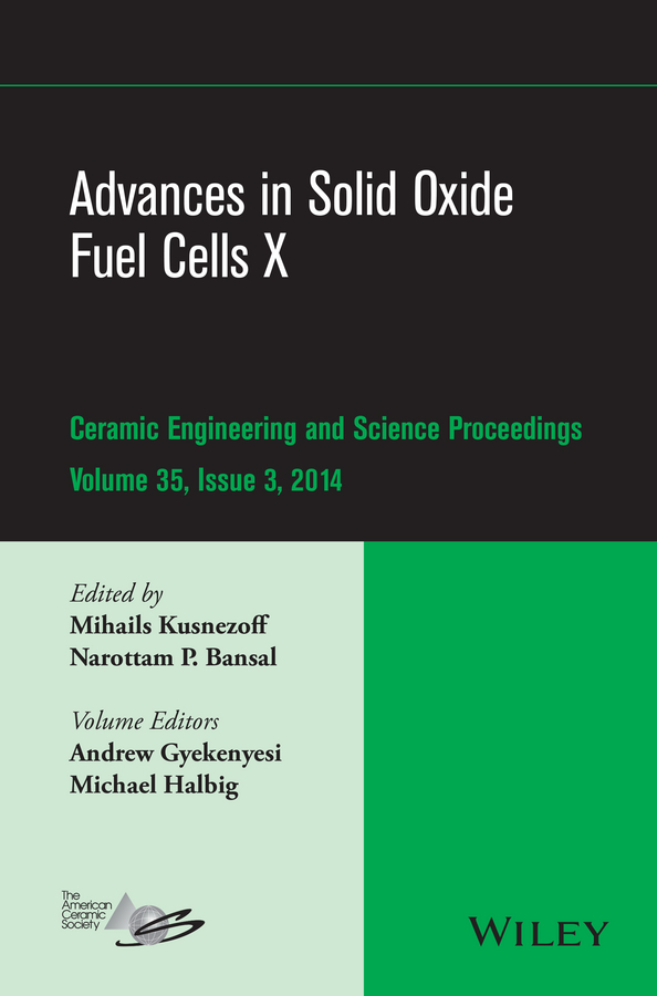 Bansal, Narottam P. - Advances in Solid Oxide Fuel Cells X: Ceramic Engineering and Science Proceedings, Volume 35, Issue 3, ebook