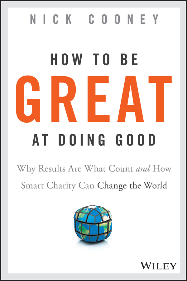 Cooney, Nick - How To Be Great At Doing Good: Why Results Are What Count and How Smart Charity Can Change the World, e-bok