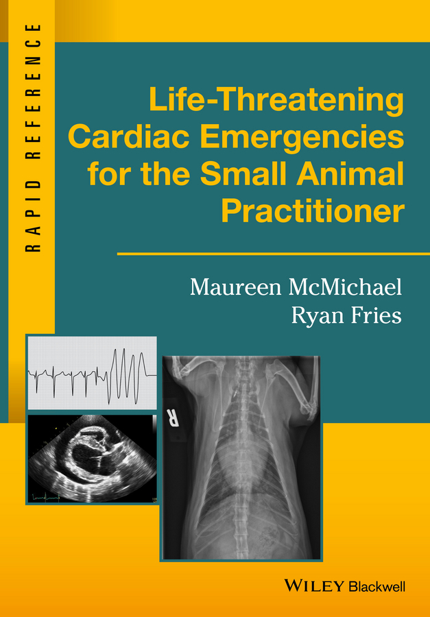 Fries, Ryan - Life-Threatening Cardiac Emergencies for the Small Animal Practitioner, ebook