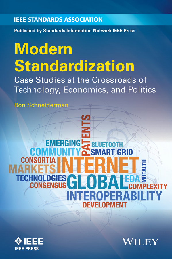 Schneiderman, Ron - Modern Standardization: Case Studies at the Crossroads of Technology, Economics, and Politics, ebook