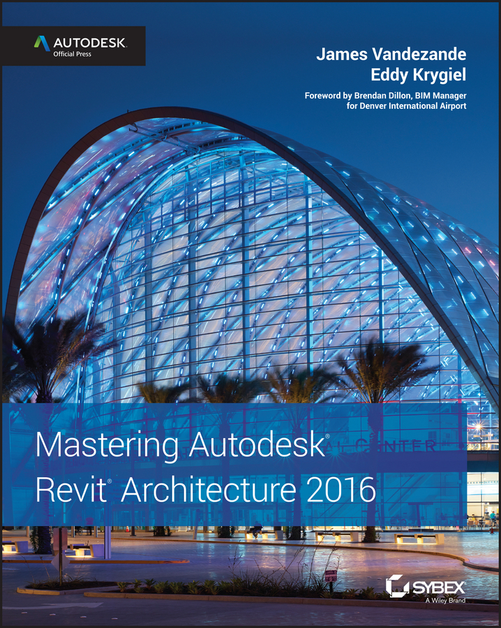 Dillon, Brendan - Mastering Autodesk Revit Architecture 2016: Autodesk Official Press, ebook