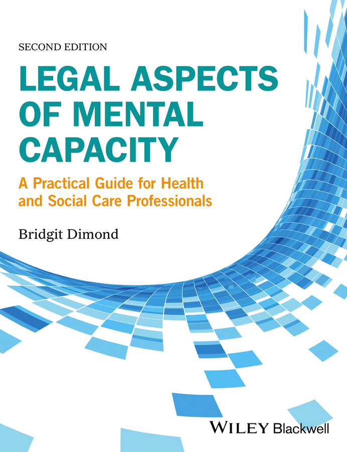 Dimond, Bridgit C. - Legal Aspects of Mental Capacity: A Practical Guide for Health and Social Care Professionals, ebook