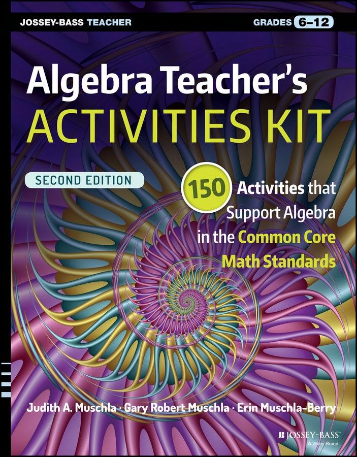 Muschla, Gary Robert - Algebra Teacher's Activities Kit: 150 Activities that Support Algebra in the Common Core Math Standards, Grades 6-12, e-bok