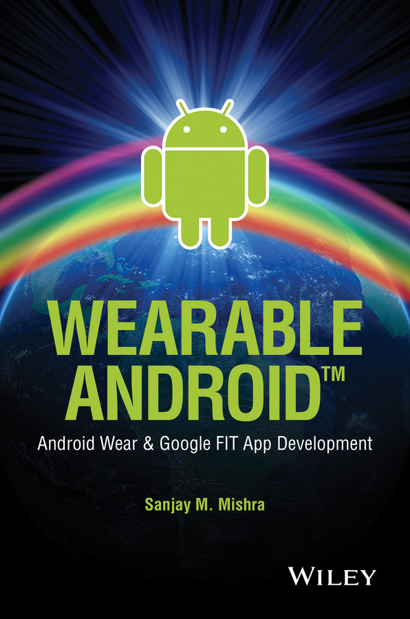 Mishra, Sanjay M. - Wearable Android: Android Wear and Google FIT App Development, ebook