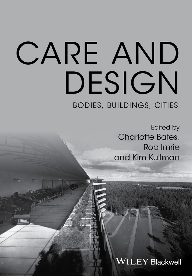 Bates, Charlotte - Care and Design: Bodies, Buildings, Cities, ebook