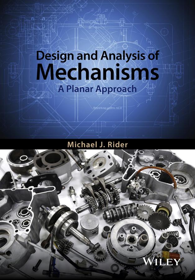 Rider, Michael J. - Design and Analysis of Mechanisms: A Planar Approach, ebook