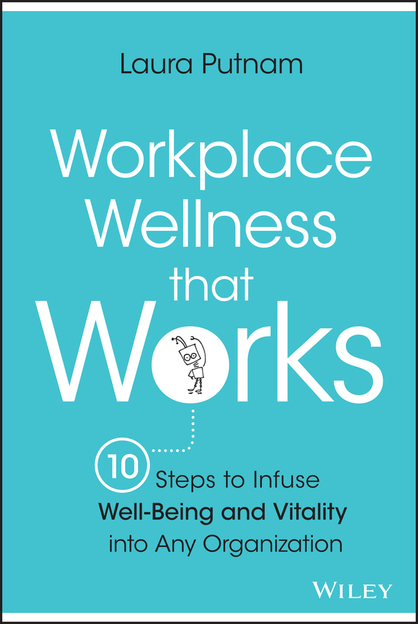 Putnam, Laura - Workplace Wellness that Works: 10 Steps to Infuse Well-Being and Vitality into Any Organization, ebook
