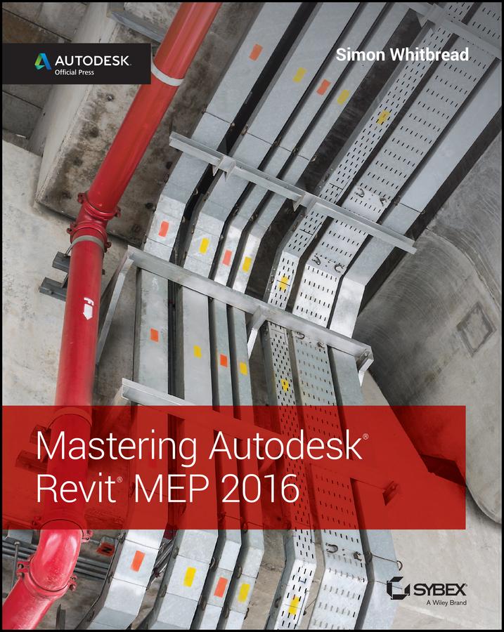 Whitbread, Simon - Mastering Autodesk Revit MEP 2016: Autodesk Official Press, ebook