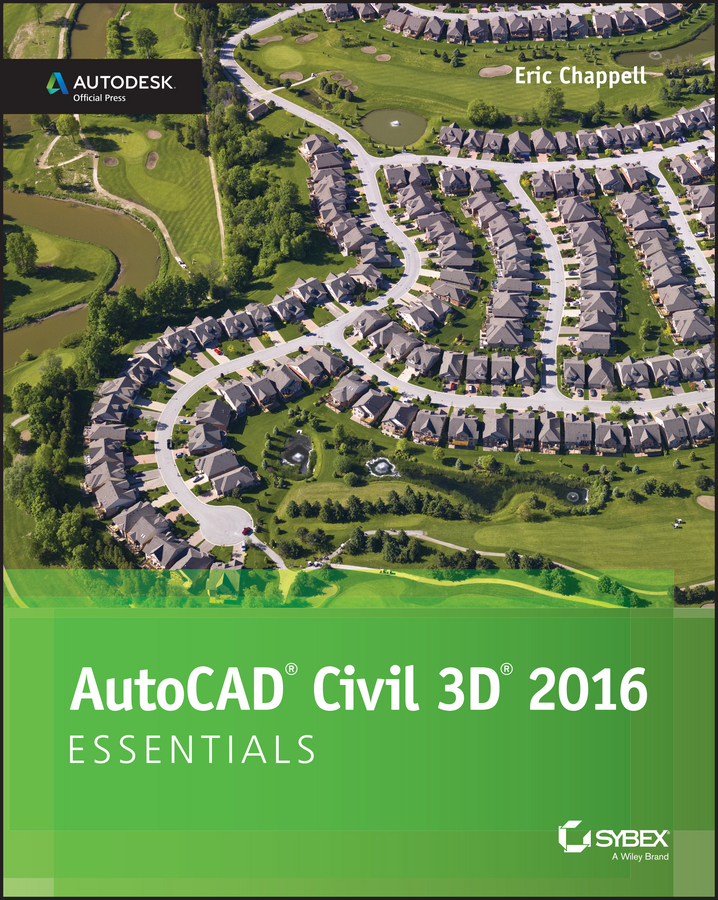 Chappell, Eric - AutoCAD Civil 3D 2016 Essentials: Autodesk Official Press, ebook